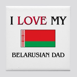 I Love My Belarusian Dad Tile Coaster